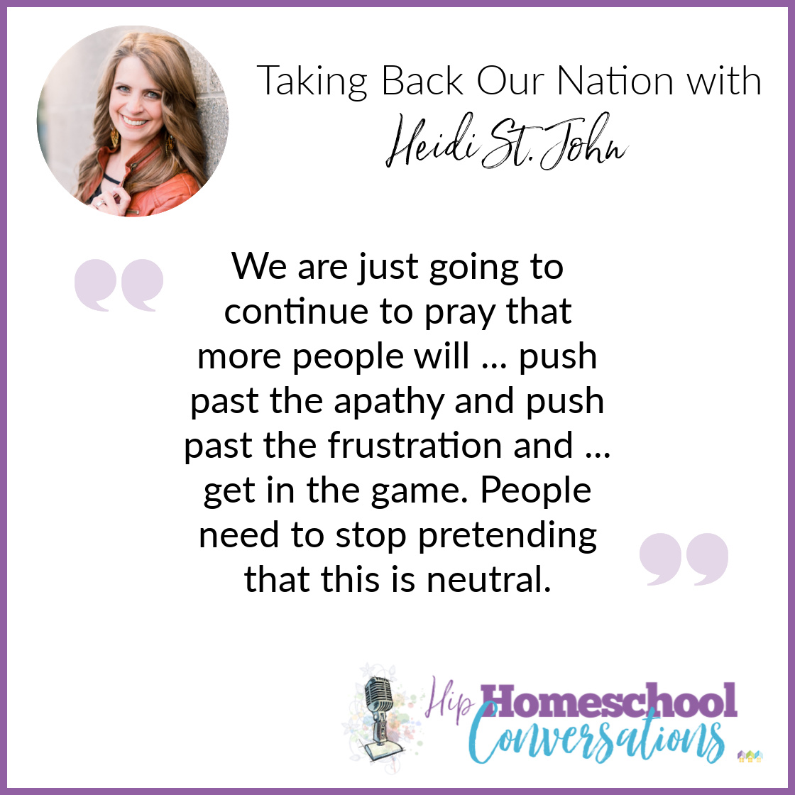 Our nation and our rights as homeschoolers are worth fighting for! Join us as we talk to Christian wife, homeschooling mom of seven, self-described Constitutionalist, author, and public speaker Heidi St. John.